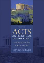 Acts: An Exegetical Commentary : Volume 1: Introduction and 1:1-247, Volume 1