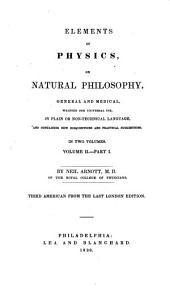 Elements of Physics; Or, Natural Philosophy, General and Medical ... V. 1 - [2,pt.1] ...