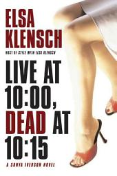 Live at 10:00, Dead at 10:15: A Sonya Iverson Novel