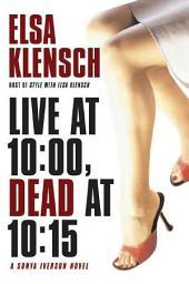 Live at 10:00, Dead at 10:15: A Sonya Iverson Novel