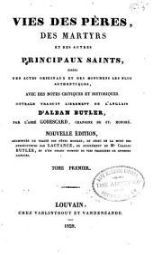 Vries des péres, des martyrs, et des autres principaux saints tirées des actes originaux et des monumens les plus authentiques, avec des notes critiques et historiques: Volume1