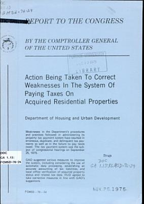 Action Being Taken to Correct Weaknesses in the System of Paying Taxes on Acquired Residential Properties  Department of Housing and Urban Development PDF
