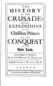 The History of the Crusade: Or, The Expeditions of the Christian Princes for the Conquest of the Holy Land