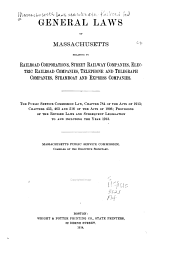 General Laws of Massachusetts Relating to Railroad Corporations, Street Railway Companies, Electric Railroad Companies, Telephone and Telegraph Companies, Steamboat and Express Companies: The Public Service Commission Law, Chapter 784 of the Acts of 1913; Chapters 433, 463 and 516 of the Acts of 1906; Provisions of the Revised Laws and Subsequent Legislation to and Including the Year 1913