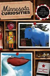 Minnesota Curiosities: Quirky Characters, Roadside Oddities & Other Offbeat Stuff, Edition 3