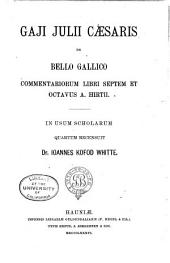 Gaji Julii Caesaris De bello gallico commentariorum libri septem et octavus A. Hirtii: in usum scholarum