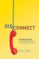 Disconnect: The Breakdown of Representation in American Politics