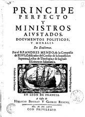 Principe perfecto y ministros aiustados, documentos politicos y morales. En Emblemas. Por el R.P. Andres Mendo, de la Compania de Iesus ..