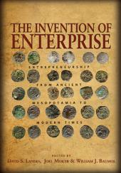 The Invention of Enterprise: Entrepreneurship from Ancient Mesopotamia to Modern Times