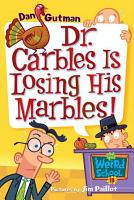 My Weird School  19  Dr  Carbles Is Losing His Marbles  PDF