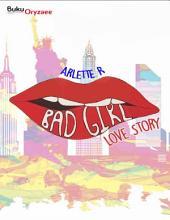 Bad Girl Love Story: Novel BukuOryzaee berjudul Bad Girl Love Story karya Arlette R