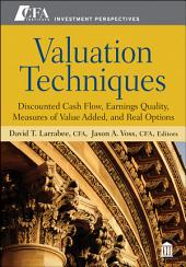 Valuation Techniques: Discounted Cash Flow, Earnings Quality, Measures of Value Added, and Real Options