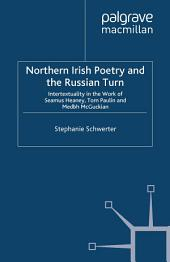 Northern Irish Poetry and the Russian Turn: Intertextuality in the work of Seamus Heaney, Tom Paulin and Medbh McGuckian