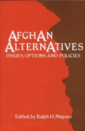 Afghan Alternatives: Issues, Options, and Policies ; [papers from the Internat. Conference on Afghan Alternatives, ... Held at the Monterey Inst. of Internat. Studies in Nov. 1983]