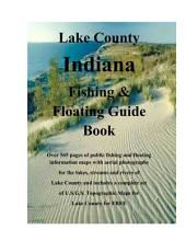 Gary, Hammond and Lake County Indiana Fishing & Floating Guide Book: Complete fishing and floating information for Lake County Indiana