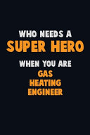 Who Need A SUPER HERO, When You Are Gas Heating Engineer