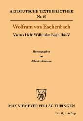 Willehalm Buch I bis V: Viertes Heft: Willehalm Buch I bis V
