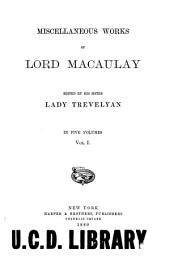 Miscellaneous Works of Lord Macaulay: Volume 1