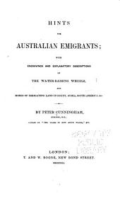 Hints for Australian Emigrants: With Engravings and Explanatory Descriptions of Water-raising Wheels, and Modes of Irrigating Land in Egypt, Syria, South America, &c
