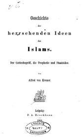 Geschichte der herrschenden ideen des islams: Der Gottesbegriff, die prophetie und staatsidee