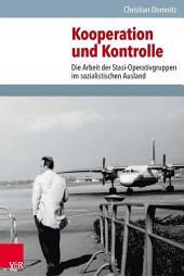 Kooperation und Kontrolle: Die Arbeit der Stasi-Operativgruppen im sozialistischen Ausland