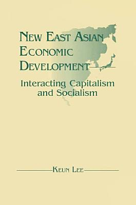 New East Asian Economic Development  The Interaction of Capitalism and Socialism