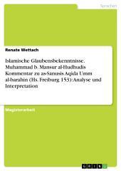Islamische Glaubensbekenntnisse. Muhammad b. Mansur al-Hudhudis Kommentar zu as-Sanusis Aqida Umm al-barahin (Hs. Freiburg 153): Analyse und Interpretation