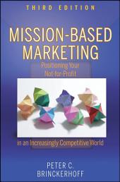 Mission-Based Marketing: Positioning Your Not-for-Profit in an Increasingly Competitive World, Edition 3