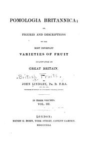 Pomologia Britannica: Or, Figures and Descriptions of the Most Important Varieties of Fruit Cultivated in Great Britain, Volume 3