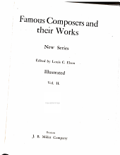 Famous Composers and Their Works: Musical forms [by] L.C. Elson. Evolution of musical notation [by] L.C. Elson. The philosophy of music [by] A.J. Mundy. Music and health [by] L.C. Elson. The orchestral instruments [by] L.C. Elson. The great operas [by] A. Elson. Some orchestral masterpieces [by] L.C. Elson. Standard oratorios [by] H.C. Lahee. Pronouncing dictionary of musical terms [by] H.N. Redman