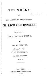 The Works of that Learned and Judicious Divine, Mr. Richard Hooker, with an Account of His Life and Death: Volume 2