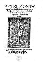 Petri Pontani caeci Brugensis Liber figurarum: tam oratoribus quam poetis vel grammaticis necessarum duo succincte complectens capita: cum preconio despauterianae linguae