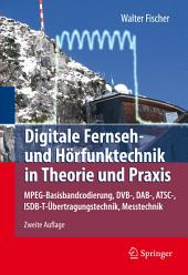 Digitale Fernseh- und Hörfunktechnik in Theorie und Praxis: MPEG-Basisbandcodierung, DVB-, DAB-, ATSC-, ISDB-T-Übertragungstechnik, Messtechnik, Ausgabe 2