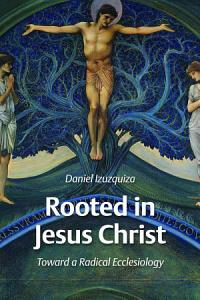 Rooted in Jesus Christ Book