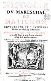 Histoire du mareschal de Matignon, Gouverneur et Lieutenant General pour le Roy en Guyenne: auec tout ce qui s'est passé de plus memorable depuis la mort de François I. iusqu'à la fin des guerres civiles