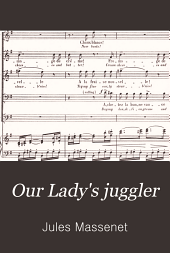 Our Lady's juggler: miracle in three acts