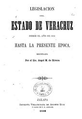 Legislación del estado de Veracruz desde el año de 1824 hasta la presente epoca
