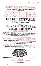 Systema intellectuale hujus universi, seu de veris naturae rerum originibus commentarii quibus omnis eorum philosophia: Volume 1