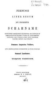 Firdusii Liber regum qui inscribitur Schahname: Editionem Parisiensem diligenter recognitam et emendatam lectionibus variis et additamentis editionis Calcuttensis auxit, Volume 3