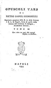 Opuscoli vari di Pietro Napoli-Signorelli segretario perpetuo della R.A. delle scienze ... Tomo 1. (-4.): Volume 3