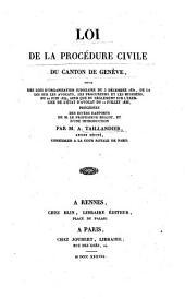 Loi de la procédure civile du canton de Genève: suivie des lois d'organisation judiciaire du 5 décembre 1832, de la loi sur les avocats, les procureurs et les huissiers, du 20 juin 1834, ainsi que du règlement sur l'exercice de l'état d'avocat du 11 juillet 1836