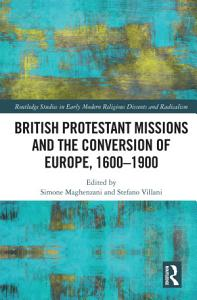British Protestant Missions and the Conversion of Europe  1600   1900 PDF