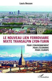 Le nouveau lien ferroviaire mixte transalpin Lyon-Turin: Pour l'environnement, pour l'économie, pour l'Europe