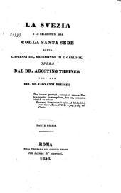 La Svezia e le relazioni di essa colla Santa Sede sotto Giovanni III, Sigismondo III e Carlo IX.: Parte prima