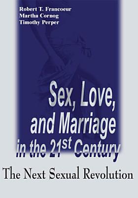 Sex  Love  and Marriage in the 21st Century PDF