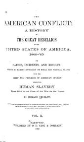The American Conflict: a History of the Great Rebellion in the United States of America, 1860-64: Its Causes, Incidents, and Results : Intended to Exhibit Expecially Its Moral and Political Phases, with the Drift and Progress of American Opinion Respecting Human Slavery from 1776 to the Close of the War for the Union, Volume 2