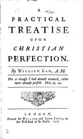 A practical treatise upon Christian perfection