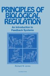 Principles of Biological Regulation: An Introduction to Feedback Systems
