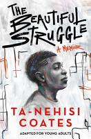 The Beautiful Struggle  Adapted for Young Adults  PDF
