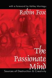The Passionate Mind: Sources of Destruction and Creativity